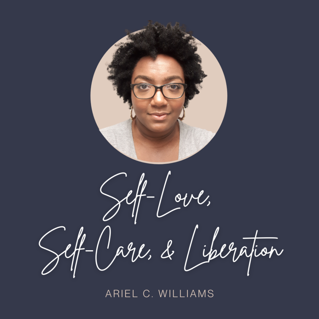 Self-Love, Self-Care, & Liberation with Ariel C Williams