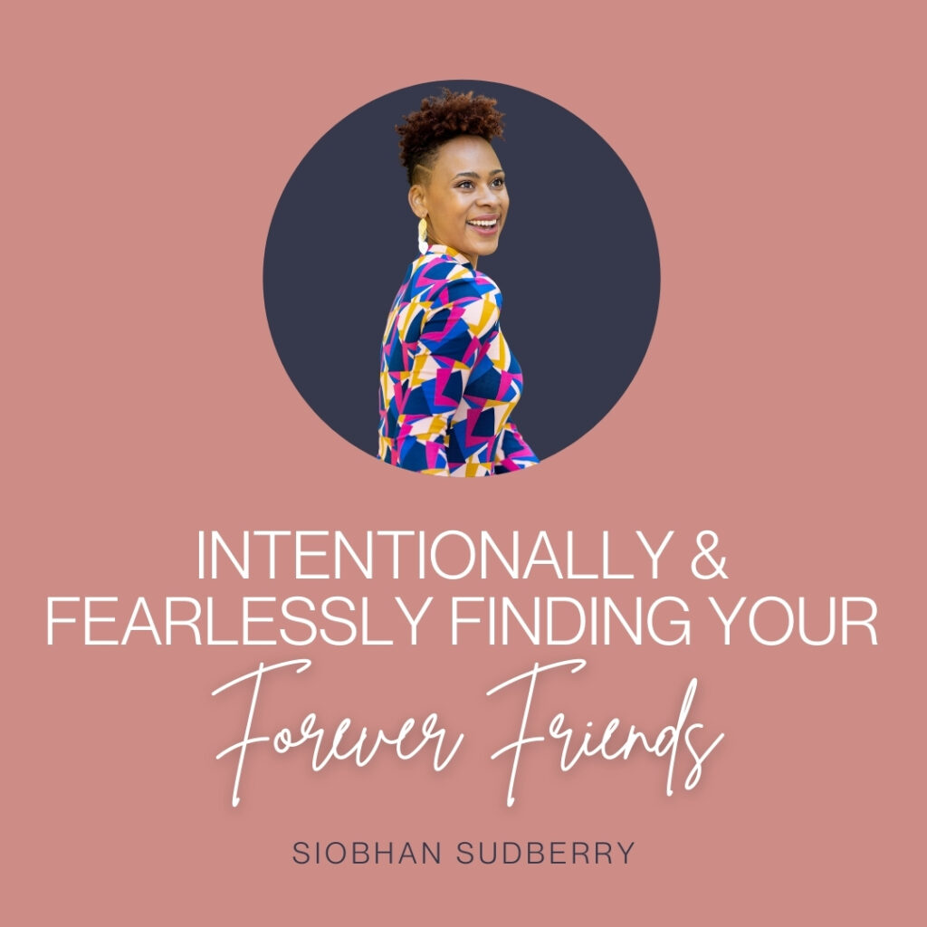 Intentionally and Fearlessly Finding Your Forever Friends With Siobhan Sudberry